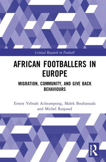 African Footballers in Europe Migration, Community, and Give Back Behaviours book cover