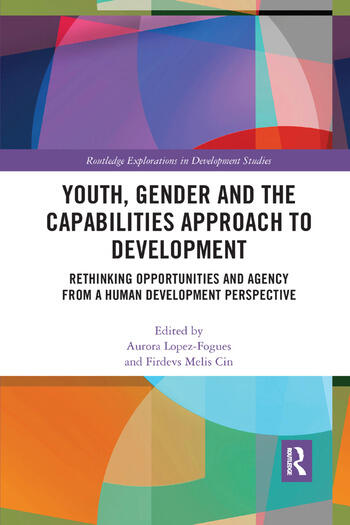 Youth, Gender and the Capabilities Approach to Development Rethinking Opportunities and Agency from a Human Development Perspective book cover