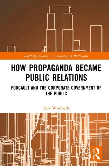How Propaganda Became Public Relations Foucault and the Corporate Government of the Public book cover