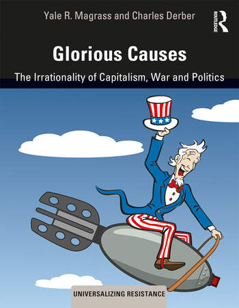Glorious Causes The Irrationality of Capitalism, War and Politics book cover
