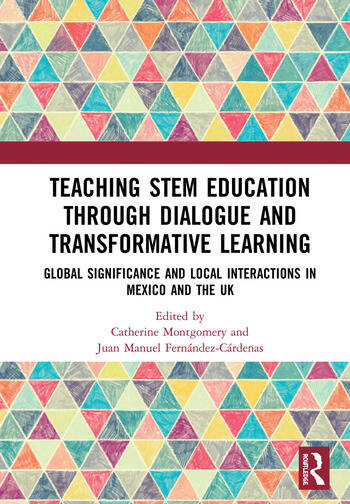 Teaching STEM Education through Dialogue and Transformative Learning Global Significance and Local Interactions in Mexico and the UK book cover