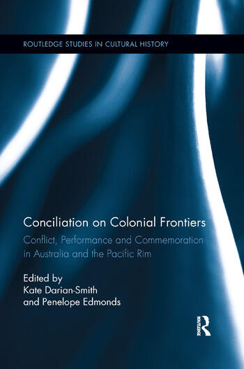Conciliation on Colonial Frontiers Conflict, Performance, and Commemoration in Australia and the Pacific Rim book cover