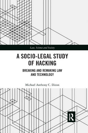 A Socio-Legal Study of Hacking Breaking and Remaking Law and Technology book cover