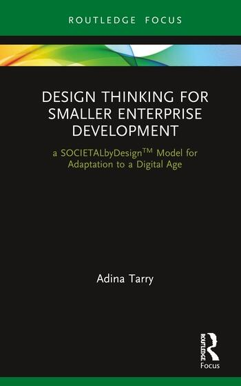 Design Thinking for Smaller Enterprise Development a SOCIETALbyDesign Model for Adaptation to a Digital Age book cover