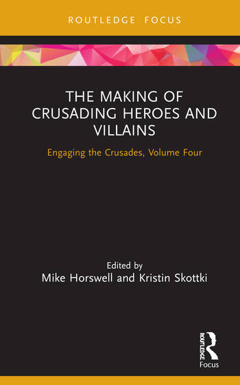 The Making of Crusading Heroes and Villains Engaging the Crusades, Volume Four book cover