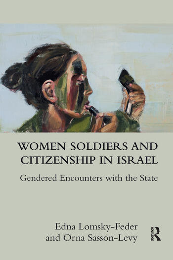 Women Soldiers and Citizenship in Israel Gendered Encounters with the State book cover