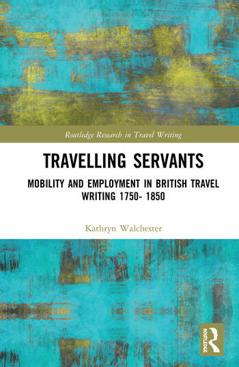 Travelling Servants Mobility and Employment in British Travel Writing 1750- 1850 book cover