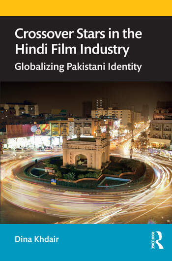 Crossover Stars in the Hindi Film Industry Globalizing Pakistani Identity book cover