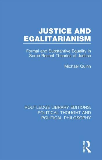 Justice and Egalitarianism Formal and Substantive Equality in Some Recent Theories of Justice book cover