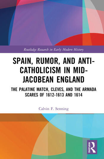 Spain, Rumor, and Anti-Catholicism in Mid-Jacobean England The Palatine Match, Cleves, and the Armada Scares of 1612-1613 and 1614 book cover