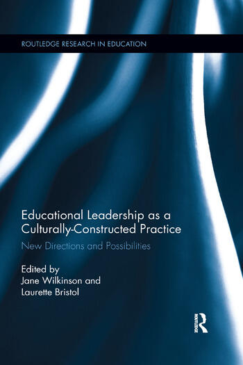 Educational Leadership as a Culturally-Constructed Practice New Directions and Possibilities book cover