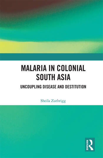 Malaria in Colonial South Asia Uncoupling Disease and Destitution book cover