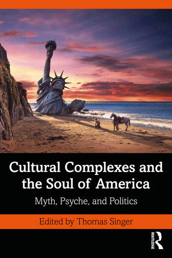 Cultural Complexes and the Soul of America Myth, Psyche, and Politics book cover