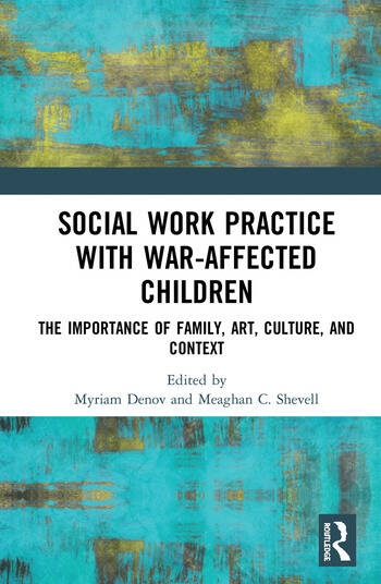 Social Work Practice with War-Affected Children The Importance of Family, Art, Culture, and Context book cover