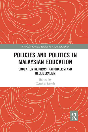 Policies and Politics in Malaysian Education Education Reforms, Nationalism and Neoliberalism book cover