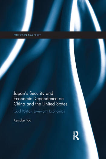 Japan's Security and Economic Dependence on China and the United States Cool Politics, Lukewarm Economics book cover