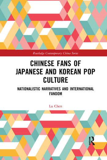 Chinese Fans of Japanese and Korean Pop Culture Nationalistic Narratives and International Fandom book cover