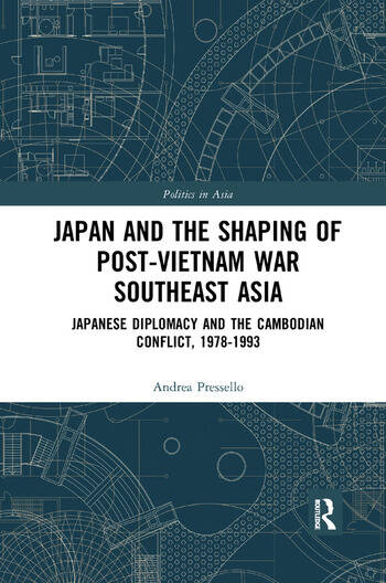 Japan and the shaping of post-Vietnam War Southeast Asia Japanese diplomacy and the Cambodian conflict, 1978-1993 book cover