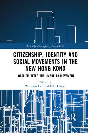 Citizenship, Identity and Social Movements in the New Hong Kong Localism after the Umbrella Movement book cover
