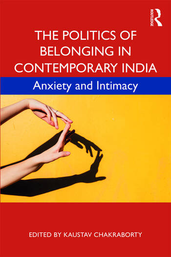 The Politics of Belonging in Contemporary India Anxiety and Intimacy book cover