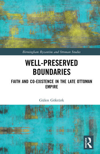 Well-Preserved Boundaries Faith and Co-Existence in the Late Ottoman Empire book cover