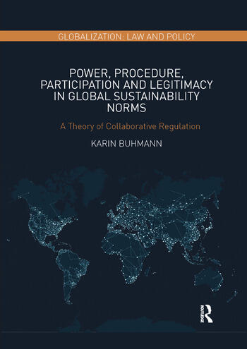 Power, Procedure, Participation and Legitimacy in Global Sustainability Norms A Theory of Collaborative Regulation book cover