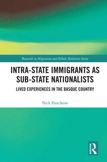 Intra-State Immigrants as Sub-State Nationalists Lived Experiences in the Basque Country book cover