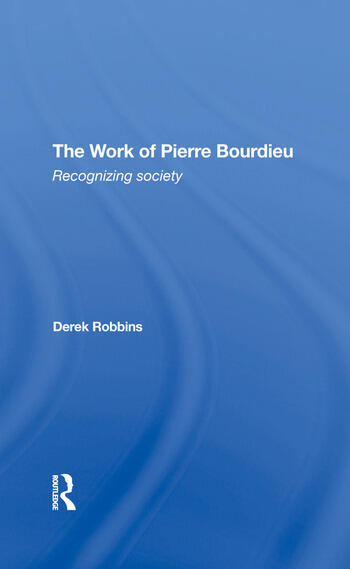 The Work Of Pierre Bourdieu Recognizing Society book cover