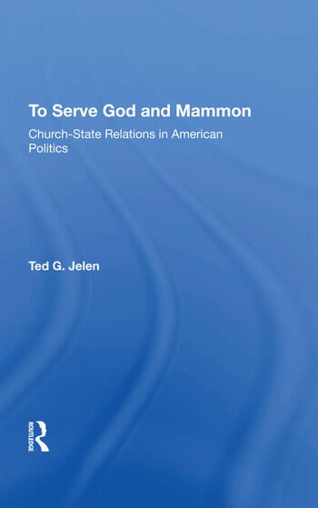 To Serve God And Mammon Church-state Relations In The United States book cover