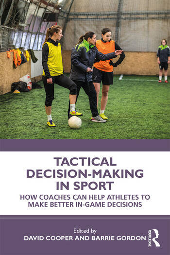 Tactical Decision-Making in Sport How Coaches Can Help Athletes to Make Better In-Game Decisions book cover