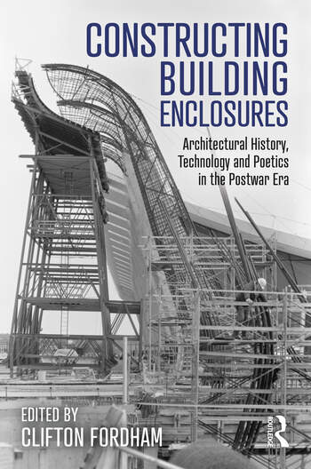 Constructing Building Enclosures Architectural History, Technology and Poetics in the Postwar Era book cover