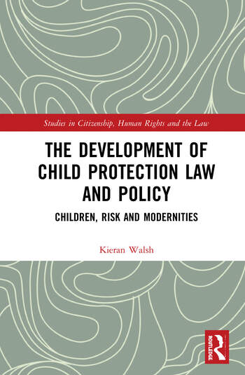 The Development of Child Protection Law and Policy Children, Risk and Modernities book cover
