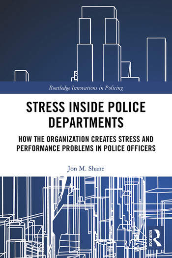 Stress Inside Police Departments How the Organization Creates Stress and Performance Problems in Police Officers book cover