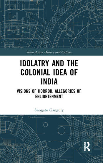 Idolatry and the Colonial Idea of India Visions of Horror, Allegories of Enlightenment book cover