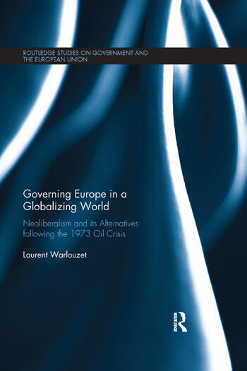 Governing Europe in a Globalizing World Neoliberalism and its Alternatives following the 1973 Oil Crisis book cover