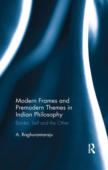 Modern Frames and Premodern Themes in Indian Philosophy Border, Self and the Other book cover