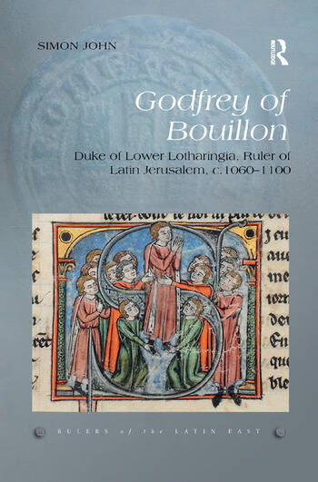 Godfrey of Bouillon Duke of Lower Lotharingia, Ruler of Latin Jerusalem, c.1060-1100 book cover