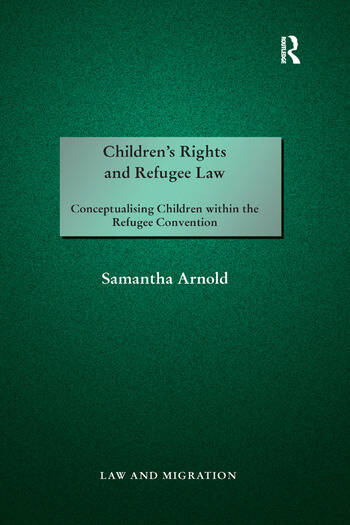 Children's Rights and Refugee Law Conceptualising Children within the Refugee Convention book cover