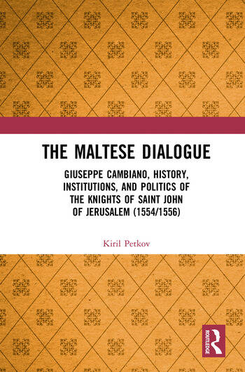 The Maltese Dialogue Giuseppe Cambiano, History, Institutions, and Politics of the Knights of Saint John of Jerusalem (1554/1556) book cover