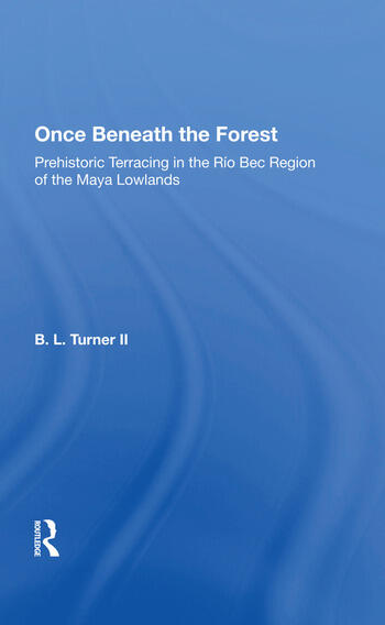 Once Beneath The Forest Prehistoric Terracing In The Rio Bec Region Of The Maya Lowlands book cover