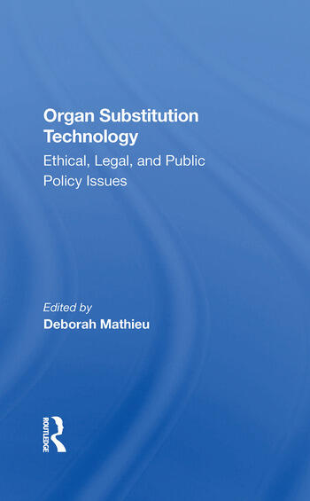 Organ Substitution Technology Ethical, Legal, And Public Policy Issues book cover