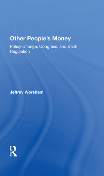 Other People's Money Policy Change, Congress, And Bank Regulation book cover