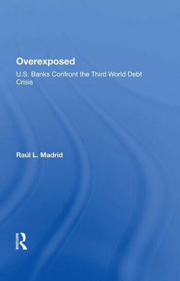 Overexposed U.s. Banks Confront The Third World Debt Crisis book cover
