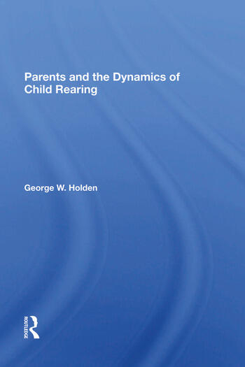 Parents And The Dynamics Of Child Rearing book cover