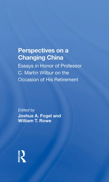 Perspectives On A Changing China Essays In Honor Of Professor C. Martin Wilbur book cover