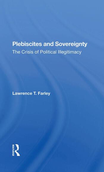 Plebiscites And Sovereignty The Crisis Of Political Illegitimacy book cover