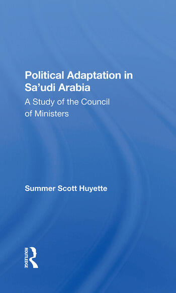 Political Adaptation In Sa'udi Arabia A Study Of The Council Of Ministers book cover