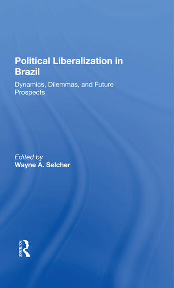 Political Liberalization In Brazil Dynamics, Dilemmas, And Future Prospects book cover