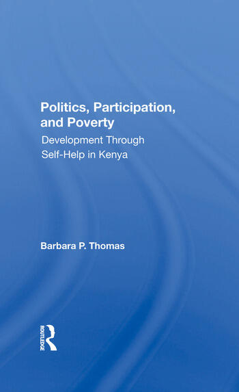 Politics, Participation, And Poverty Development Through Selfhelp In Kenya book cover