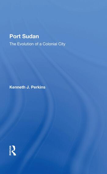 Port Sudan The Evolution Of A Colonial City book cover